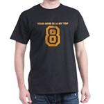 Your Mom is in my Top 8 Black T-Shirt