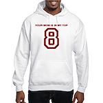 Your Mom is in my Top 8 Hooded Sweatshirt