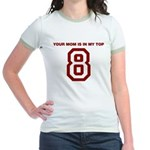 Your Mom is in my Top 8 Jr. Ringer T-Shirt