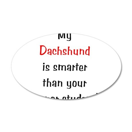 My Dachshund is smarter... 38.5 x 24.5 Oval Wall P