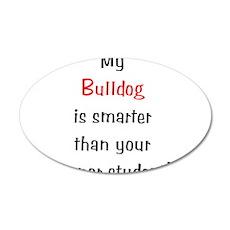 My Bulldog is smarter... 22x14 Oval Wall Peel