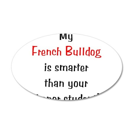 My French Bulldog is smarter. 38.5 x 24.5 Oval Wal