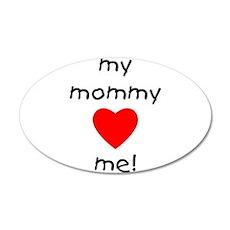 My mommy loves me 38.5 x 24.5 Oval Wall Peel