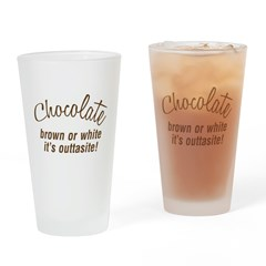 Chocolate Is Outtasite Drinking Glass