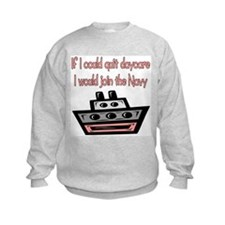 Quit daycare / Join the Navy Sweatshirt