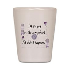 If it's not in the Scrapbook. Shot Glass