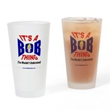 """Its A Bob Thing"" Drinking Glass"