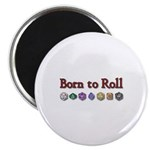 Born to Roll Magnet