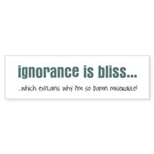 Ignorance is bliss Bumper Sticker