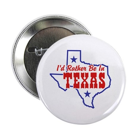 "I'd Rather Be In Texas 2.25"" Button"