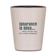 Ignorance is bliss Shot Glass