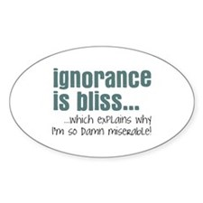 Ignorance is bliss Decal