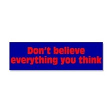 Believe Everything You Think Car Magnet 10 x 3