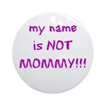 Don't Call me Mommy Ornament (Round)