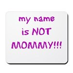 Don't Call me Mommy Mousepad