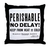 Perishable - No Delay ! Throw Pillow