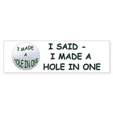 I MADE A HOLE IN ONE Bumper Sticker