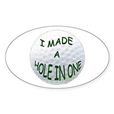 I Made A Hole In One Sticker (oval)