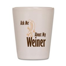 Ask About My Weiner Shot Glass