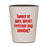 Doesn't Everyone Stop Smoking Shot Glass