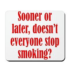 Doesn't Everyone Stop Smoking Mousepad
