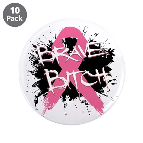 "Brave Bitch Breast Cancer 3.5"" Button (10 pack)"