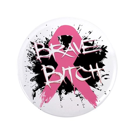 "Brave Bitch Breast Cancer 3.5"" Button"