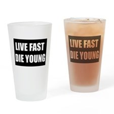 Live fast die young, Drinking Glass