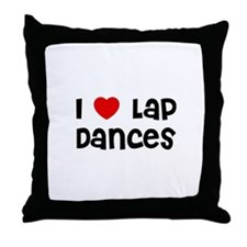 I * Lap Dances Throw Pillow