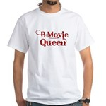 B Movie Queen White T-Shirt