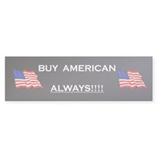 Buy American ALWAYS!!! Bumper Sticker