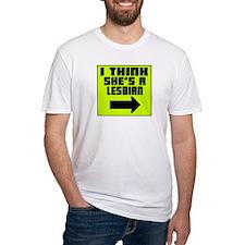 I Think She's A Lesbian -- T-Shirt Shirt
