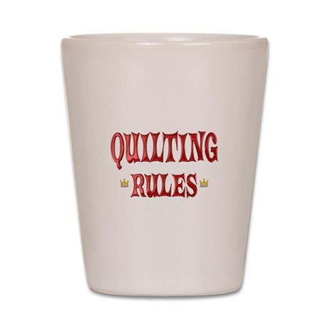 Quilting Rules Shot Glass