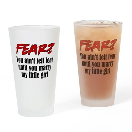Fear? Marry My Little Girl Drinking Glass