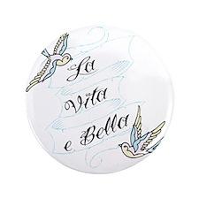 """La Vita e Bella - Life is Bea 3.5"""" Button"""