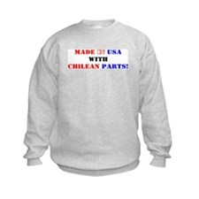 Made in USA with Chilean Parts! Sweatshirt