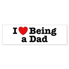 I Love Being a Dad Bumper Bumper Sticker