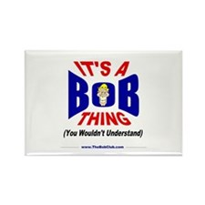 """It's A Bob Thing"" Rectangle Magnet (100"