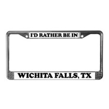 Rather be in Wichita Falls License Plate Frame