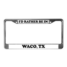 Rather be in Waco License Plate Frame