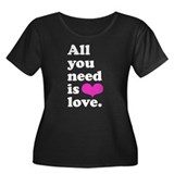 All you need is love. Women's Plus Size Scoop Neck