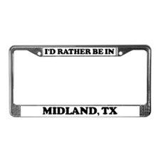 Rather be in Midland License Plate Frame