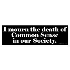 Common Sense Died Bumper Bumper Sticker