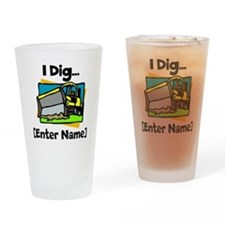 I Dig...[Personalize It!] Drinking Glass