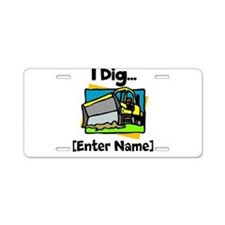 I Dig...[Personalize It!] Aluminum License Plate