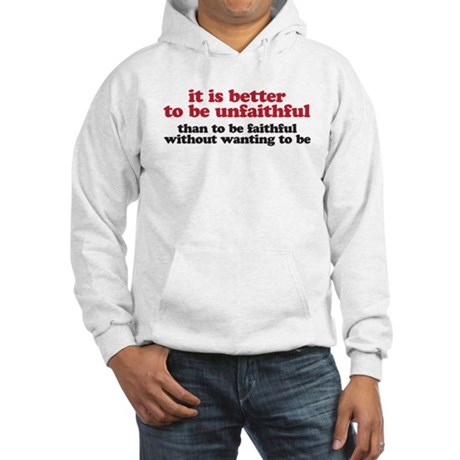 It is better to be unfaithful Hooded Sweatshirt
