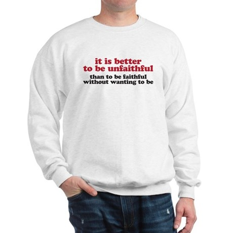 It is better to be unfaithful Sweatshirt