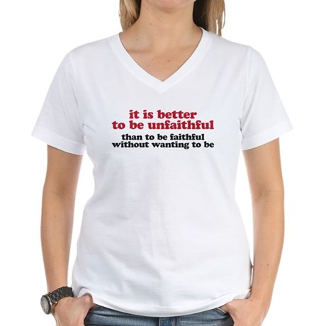 It is better to be unfaithful Women's V-Neck T-Shi