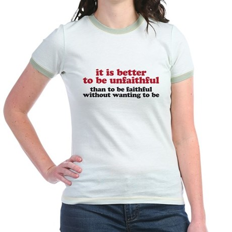 It is better to be unfaithful Jr. Ringer T-Shirt