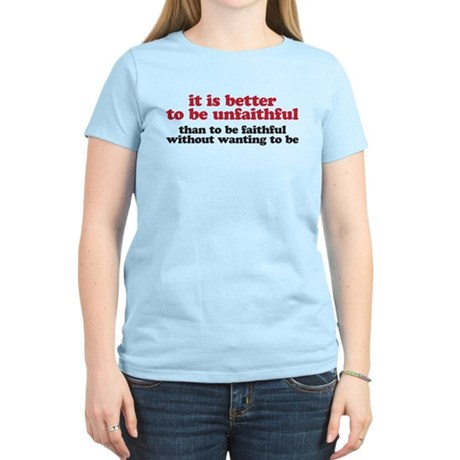 It is better to be unfaithful Women's Light T-Shir